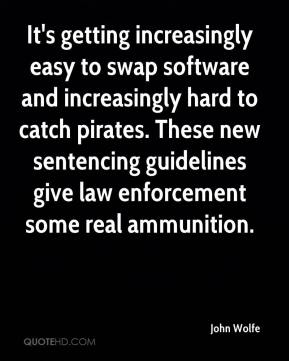 John Wolfe  - It's getting increasingly easy to swap software and increasingly hard to catch pirates. These new sentencing guidelines give law enforcement some real ammunition.