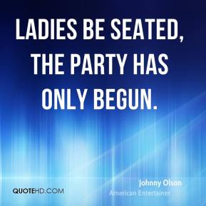 Johnny Olson - Ladies be seated, the party has only begun.