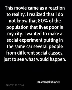 Jonathan Jakubowicz  - This movie came as a reaction to reality. I realized that I do not know that 80% of the population that lives poor in my city. I wanted to make a social experiment putting in the same car several people from different social classes, just to see what would happen.