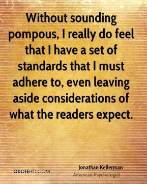 Jonathan Kellerman - Without sounding pompous, I really do feel that I have a set of standards that I must adhere to, even leaving aside considerations of what the readers expect.