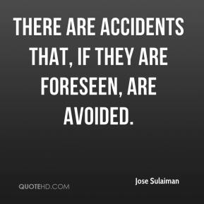 There are accidents that, if they are foreseen, are avoided.