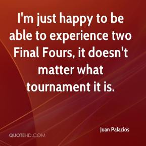 I'm just happy to be able to experience two Final Fours, it doesn't matter what tournament it is.