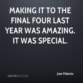 Making it to the Final Four last year was amazing. It was special.