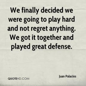 We finally decided we were going to play hard and not regret anything. We got it together and played great defense.