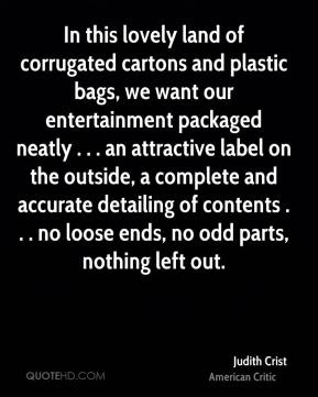 In this lovely land of corrugated cartons and plastic bags, we want our entertainment packaged neatly . . . an attractive label on the outside, a complete and accurate detailing of contents . . . no loose ends, no odd parts, nothing left out.