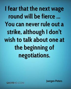 Juergen Peters  - I fear that the next wage round will be fierce ... You can never rule out a strike, although I don't wish to talk about one at the beginning of negotiations.