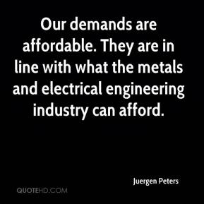 Juergen Peters  - Our demands are affordable. They are in line with what the metals and electrical engineering industry can afford.