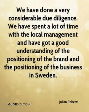 Julian Roberts  - We have done a very considerable due diligence. We have spent a lot of time with the local management and have got a good understanding of the positioning of the brand and the positioning of the business in Sweden.