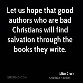 Let us hope that good authors who are bad Christians will find salvation through the books they write.