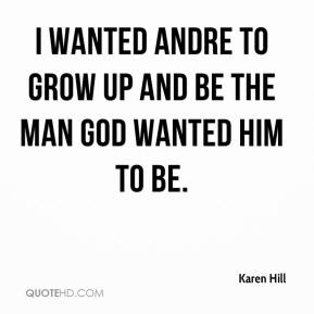Karen Hill  - I wanted Andre to grow up and be the man God wanted him to be.