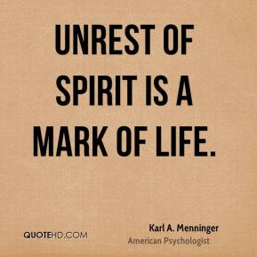Unrest of spirit is a mark of life.