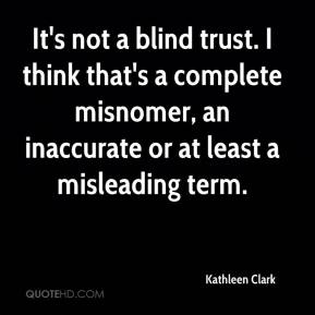 It's not a blind trust. I think that's a complete misnomer, an inaccurate or at least a misleading term.