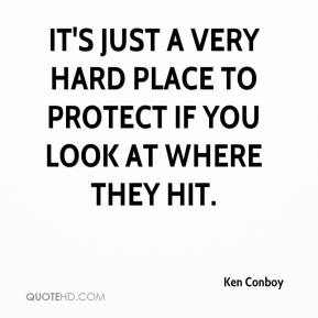 It's just a very hard place to protect if you look at where they hit.
