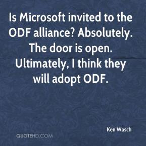 Is Microsoft invited to the ODF alliance? Absolutely. The door is open. Ultimately, I think they will adopt ODF.