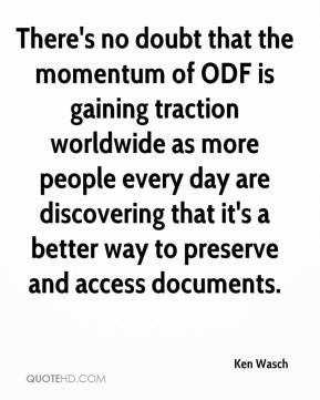 Ken Wasch  - There's no doubt that the momentum of ODF is gaining traction worldwide as more people every day are discovering that it's a better way to preserve and access documents.