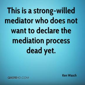 This is a strong-willed mediator who does not want to declare the mediation process dead yet.