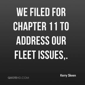 Kerry Skeen  - We filed for Chapter 11 to address our fleet issues.