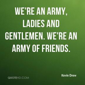 Kevin Drew  - We're an army, ladies and gentlemen. We're an army of friends.