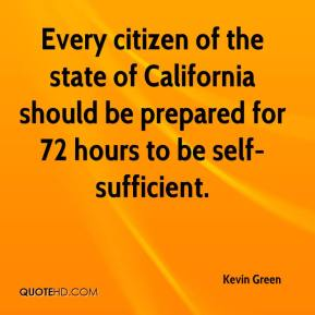Kevin Green  - Every citizen of the state of California should be prepared for 72 hours to be self-sufficient.