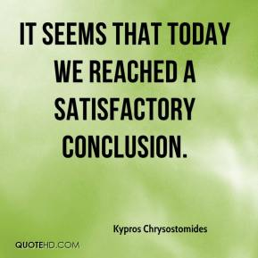 It seems that today we reached a satisfactory conclusion.
