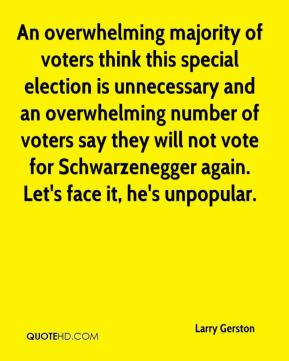 An overwhelming majority of voters think this special election is unnecessary and an overwhelming number of voters say they will not vote for Schwarzenegger again. Let's face it, he's unpopular.