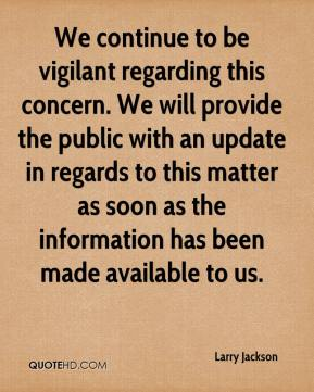 We continue to be vigilant regarding this concern. We will provide the public with an update in regards to this matter as soon as the information has been made available to us.