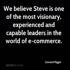 We believe Steve is one of the most visionary, experienced and capable leaders in the world of e-commerce.