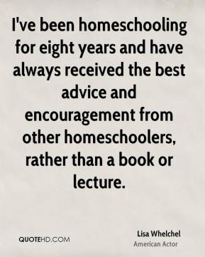 I've been homeschooling for eight years and have always received the best advice and encouragement from other homeschoolers, rather than a book or lecture.