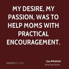 My desire, my passion, was to help moms with practical encouragement.