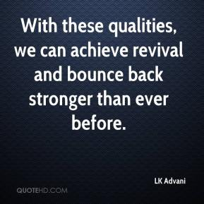LK Advani  - With these qualities, we can achieve revival and bounce back stronger than ever before.