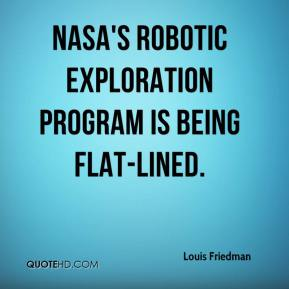 Louis Friedman  - NASA's robotic exploration program is being flat-lined.