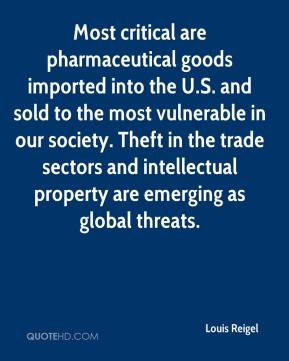 Louis Reigel  - Most critical are pharmaceutical goods imported into the U.S. and sold to the most vulnerable in our society. Theft in the trade sectors and intellectual property are emerging as global threats.
