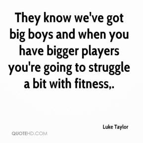 Luke Taylor  - They know we've got big boys and when you have bigger players you're going to struggle a bit with fitness.