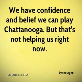 We have confidence and belief we can play Chattanooga. But that's not helping us right now.