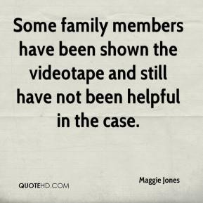 Some family members have been shown the videotape and still have not been helpful in the case.