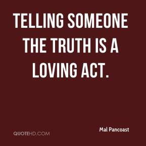 Telling someone the truth is a loving act.