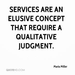 Maria Miller  - Services are an elusive concept that require a qualitative judgment.