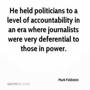 Mark Feldstein  - He held politicians to a level of accountability in an era where journalists were very deferential to those in power.