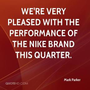We're very pleased with the performance of the Nike brand this quarter.