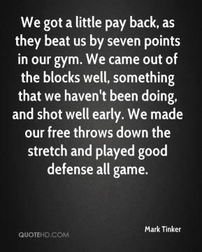 We got a little pay back, as they beat us by seven points in our gym. We came out of the blocks well, something that we haven't been doing, and shot well early. We made our free throws down the stretch and played good defense all game.