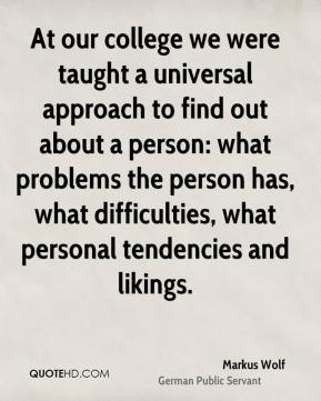 At our college we were taught a universal approach to find out about a person: what problems the person has, what difficulties, what personal tendencies and likings.