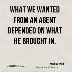 Markus Wolf - What we wanted from an agent depended on what he brought in.