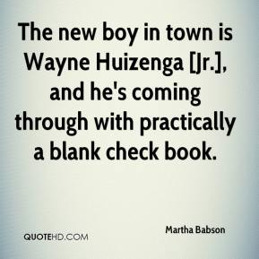 Martha Babson  - The new boy in town is Wayne Huizenga [Jr.], and he's coming through with practically a blank check book.