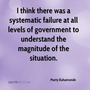 Marty Bahamonde  - I think there was a systematic failure at all levels of government to understand the magnitude of the situation.