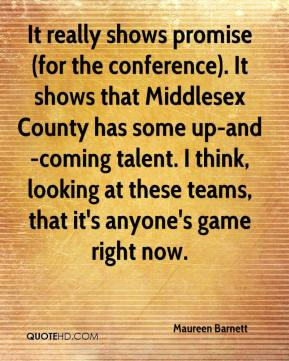 Maureen Barnett  - It really shows promise (for the conference). It shows that Middlesex County has some up-and-coming talent. I think, looking at these teams, that it's anyone's game right now.