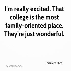 I'm really excited. That college is the most family-oriented place. They're just wonderful.