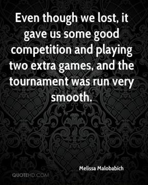 Melissa Malobabich  - Even though we lost, it gave us some good competition and playing two extra games, and the tournament was run very smooth.