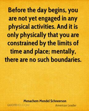 Before the day begins, you are not yet engaged in any physical activities. And it is only physically that you are constrained by the limits of time and place; mentally, there are no such boundaries.