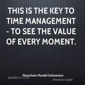 This is the key to time management - to see the value of every moment.