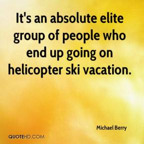 It's an absolute elite group of people who end up going on helicopter ski vacation.